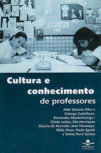 CULTURA E CONHECIMENTO DE PROFESSORES - CASTELLANO, SOLANGE