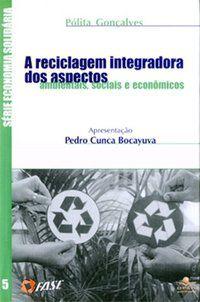 A RECICLAGEM INTEGRADORA DOS ASPECTOS AMBIENTAIS, SOCIAIS E ECONÔMICOS - CALDERONI, SABETAI