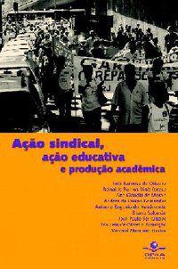 AÇÃO SINDICAL, AÇÃO EDUCATIVA E PRODUÇÃO ACADÊMICA - DINIZ, REINALDO RAMOS