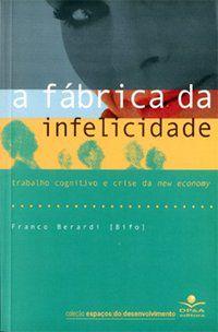 A FÁBRICA DA INFELICIDADE - (BIFO), FRANCO BERARDI