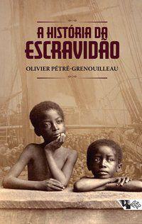 A HISTÓRIA DA ESCRAVIDÃO - PÉTRÉ-GRENOUILLEAU, OLIVIER