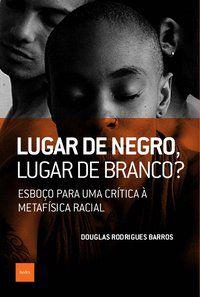 LUGAR DE NEGRO, LUGAR DE BRANCO? - BARROS, DOUGLAS RODRIGUES