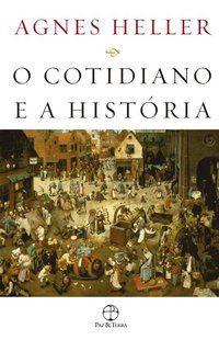 O COTIDIANO E A HISTÓRIA - HELLER, AGNES