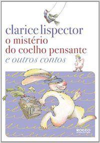 O MISTÉRIO DO COELHO PENSANTE E OUTROS CONTOS - LISPECTOR, CLARICE