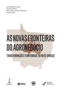 AS NOVAS FRONTEIRAS DO AGRONEGÓCIO - BERNARDES, JÚLIA ADÃO