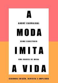 A MODA IMITA A VIDA (NOVA EDIÇÃO) - CARVALHAL, ANDRÉ