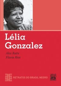LÉLIA GONZALEZ - RETRATOS DO BRASIL NEGRO - RATTS, ALEX