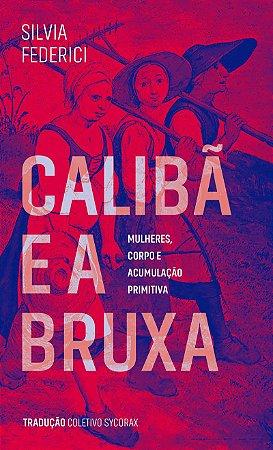 CALIBÃ E A BRUXA - FEDERICI, SILVIA