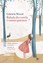 BALADA DA ESTRELA E OUTROS POEMAS - MISTRAL, GABRIELA