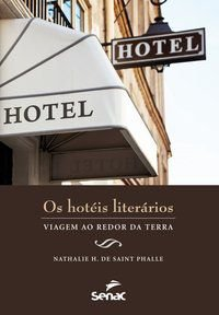 HOTÉIS LITERÁRIOS : VIAGEM AO REDOR DA TERRA - NATHALIE H. DE SAINT PHALLE, NATHALIE H. DE SAINT