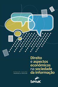 DIREITO E ASPECTOS ECONÔMICOS DA SOCIEDADE DA INFORMAÇÃO - PELLIN, DANIELA