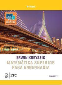 MATEMÁTICA SUPERIOR PARA ENGENHARIA - VOL. 1 - ERWIN KREYSZIG