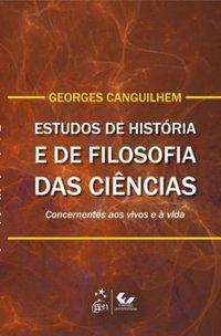 ESTUDOS DE HISTÓRIA E FILOSOFIA DAS CIÊNCIAS - CANGUILHEM, GEORGES