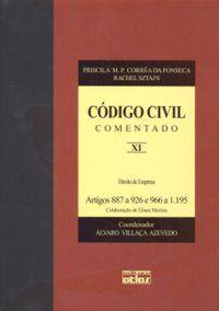 CÓDIGO CIVIL COMENTADO: DIREITOS DE EMPRESA - ARTIGOS 889 A 926 E 996 A 1.195 - V. XI - FONSECA, PRISCILA M. P. CORRÊA DA