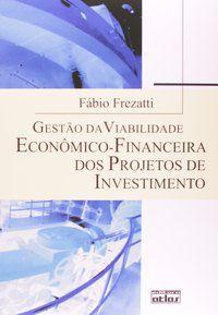 GESTÃO DA VIABILIDADE ECONÔMICO-FINANCEIRA DOS PROJETOS DE INVESTIMENTO - FREZATTI, FÁBIO