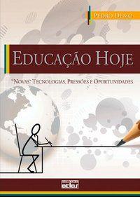 EDUCAÇÃO HOJE: NOVAS TECNOLOGIAS, PRESSÕES E OPORTUNIDADES - DEMO, PEDRO