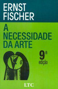 A NECESSIDADE DA ARTE - FISCHER