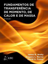 FUNDAMENTOS DE TRANSFERÊNCIA DE MOMENTO, DE CALOR E DE MASSA - WELTY, JAMES R.