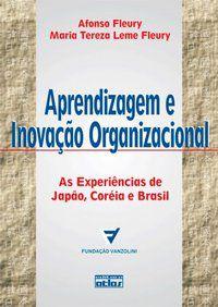 APRENDIZAGEM E INOVAÇÃO ORGANIZACIONAL: AS EXPERIÊNCIAS DE JAPÃO, CORÉIA E BRASIL - FLEURY, AFONSO