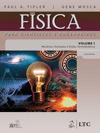 FÍSICA PARA CIENTISTAS E ENGENHEIROS VOL.1- MECÂNICA, OSCILAÇÕES E ONDAS, TERMODINÂMICA - MOSCA