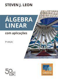 ÁLGEBRA LINEAR COM APLICAÇÕES - LEON, STEVEN J.