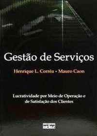 GESTÃO DE SERVIÇOS: LUCRATIVIDADE POR MEIO DE OPERAÇÕES E DE SATISFAÇÃO DOS CLIENTES - CAON, MAURO