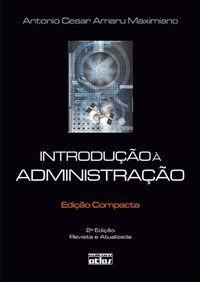 INTRODUÇÃO À ADMINISTRAÇÃO (EDIÇÃO COMPACTA) - MAXIMIANO, ANTONIO CÉSAR AMARU