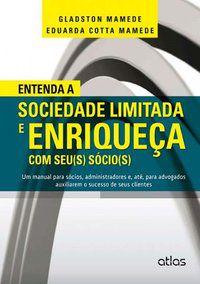 ENTENDA A SOCIEDADE LIMITADA E ENRIQUEÇA COM SEU(S) SÓCIO(S) - MAMEDE, EDUARDA COTTA