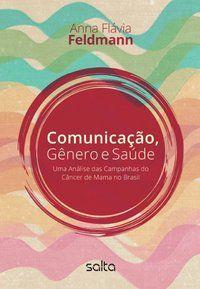 COMUNICAÇÃO, GÊNERO E SAÚDE: UMA ANÁLISE DAS CAMPANHAS DO CÂNCER DE MAMA NO BRASIL - FELDMANN, ANNA FLAVIA