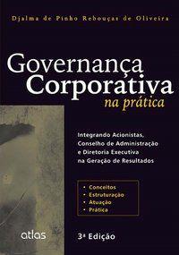 GOVERNANÇA CORPORATIVA NA PRÁTICA - OLIVEIRA, DJALMA DE PINHO REBOUÇAS DE