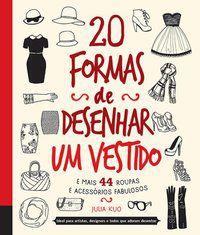 20 FORMAS DE DESENHAR UM VESTIDO E MAIS 44 ROUPAS - QUARTO PUBLISHING