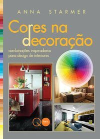 CORES NA DECORAÇÃO : COMBINAÇÕES INSPIRADORAS PARA DESIGN DE INTERIORES - QUARTO PUBLISHING