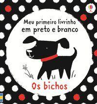 OS BICHOS : MEU PRIMEIRO LIVRINHO EM PRETO E BRANCO - USBORNE PUBLISHING