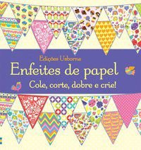 ENFEITES DE PAPEL : COLE, CORTE, DOBRE E CRIE! - BLAY, AMY