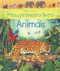 MEU PRIMEIRO LIVRO : ANIMAIS - USBORNE PUBLISHING