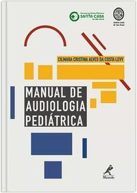 MANUAL DE AUDIOLOGIA PEDIÁTRICA - LEVY, CILMARA CRISTINA ALVES DA COSTA