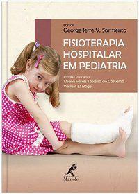 FISIOTERAPIA HOSPITALAR EM PEDIATRIA - SARMENTO, GEORGE JERRE V.
