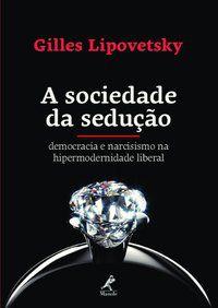 A SOCIEDADE DA SEDUÇÃO - LIPOVETSKY, GILLES