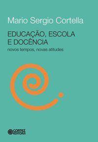 EDUCAÇÃO, ESCOLA E DOCÊNCIA - CORTELLA, MARIO SERGIO