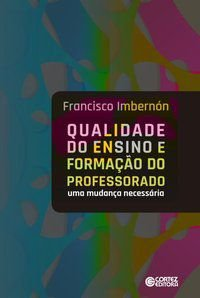 QUALIDADE DO ENSINO E FORMAÇÃO DO PROFESSORADO - IMBERNON, FRANCISCO