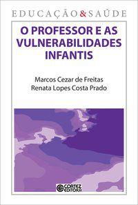 O PROFESSOR E AS VULNERABILIDADES INFANTIS - FREITAS, MARCOS CEZAR DE