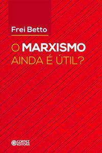 MARXISMO AINDA É ÚTIL? (O) - BETTO, FREI