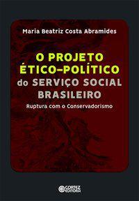 PROJETO ÉTICO-POLÍTICO DO SERVIÇO SOCIAL BRASILEIRO - ABRAMIDES, MARIA BEATRIZ COSTA
