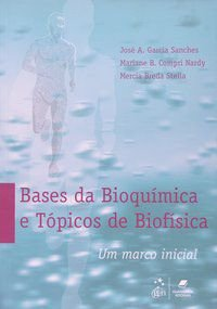 BASES DA BIOQUÍMICA E TÓPICOS DE BIOFÍSICA - UM MARCO INICIAL - COMPRI-NARDY, JOSÉ A.GARCIA SANCHES E MERCIA BREDA STELLA