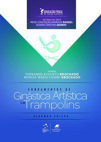 EDUCAÇÃO FÍSICA NO ENSINO SUPERIOR - FUNDAMENTOS DA GINÁSTICA ARTÍSTICA E DE TRAMPOLINS - BROCHADO, FERNANDO AUGUSTO