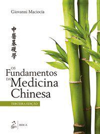 OS FUNDAMENTOS DA MEDICINA CHINESA - MACIOCIA