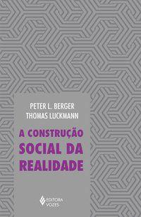 CONSTRUÇÃO SOCIAL DA REALIDADE - BERGER, PETER L.