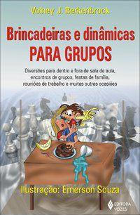 BRINCADEIRAS E DINÂMICAS PARA GRUPOS - BERKENBROCK, VOLNEY J.