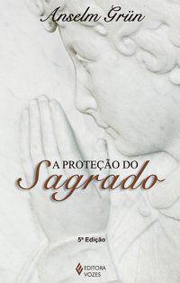 PROTEÇÃO DO SAGRADO - GRÜN, ANSELM