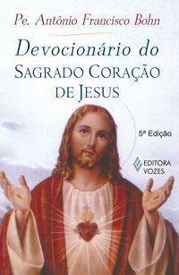 DEVOCIONÁRIO DO SAGRADO CORAÇÃO DE JESUS - BOHN, ANTÔNIO FRANCISCO